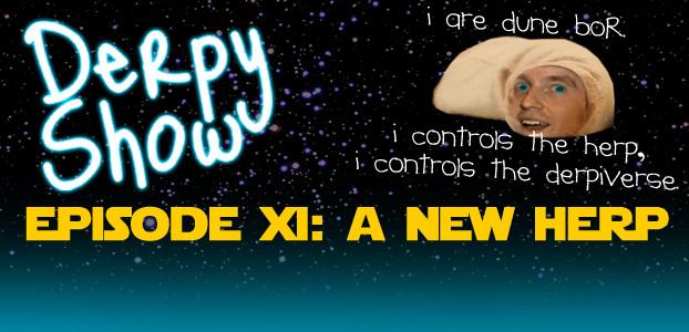 Derpy Show :: Episode XI :: A New Herp