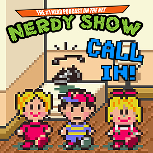 Nerdy Show CALL IN!