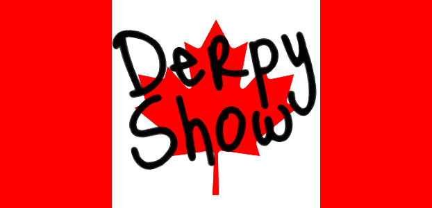 Derpy Show :: Episode 003 :: Oh Canada…