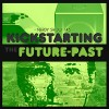 Episode 145 :: Kickstarting the Future-Past