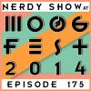 Episode 175 :: Nerdy Show at Moogfest 2014