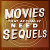 Episode 184 :: Movies That Actually Need Sequels