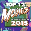 Top 12 Movies Nerdy Show is Excited For in 2015