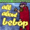 Nerdy Show 234 ::  Microsode: All About Bebop