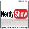 Nerdy Show 250 :: All Up in Your PodTubes