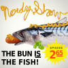 Nerdy Show 265 :: The Bun IS The Fish!