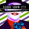 Nerdy Show 273 :: This Show Needs an Enema