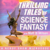 Nerdy Show Microsode: Thrilling Tales of Science Fantasy with Matt D. Wilson