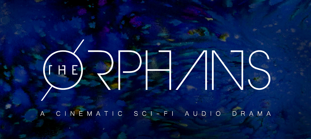 nerdy show the orphans a cinematic sci fi audio drama